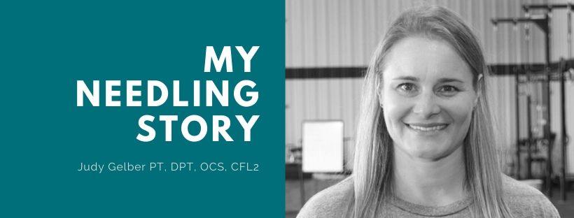 My Needling Story by Judy Gelber PT, DPT, OCS, CFL2